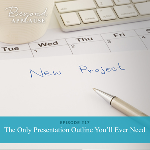 Ep #17: The Only Presentation Outline You'll Ever Need