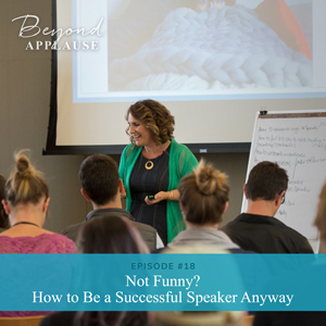 Ep #18: Not Funny? How to Be a Successful Speaker Anyway
