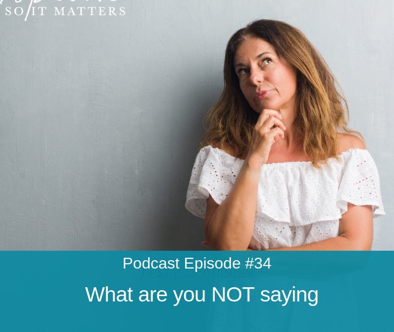 Ep #34: What Are You Not Saying?