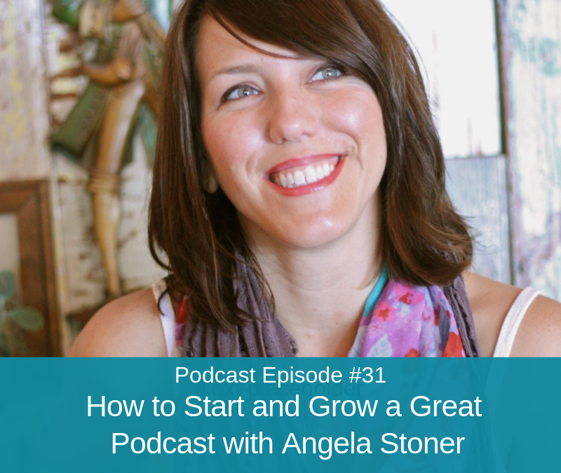 Ep #31: How to Start and Grow a Great Podcast with Angela Stoner