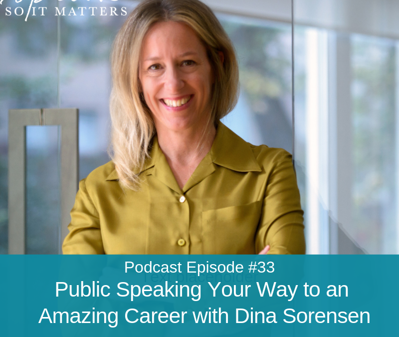 Ep #33: Public Speaking Your Way to an Amazing Career with Dina Sorensen