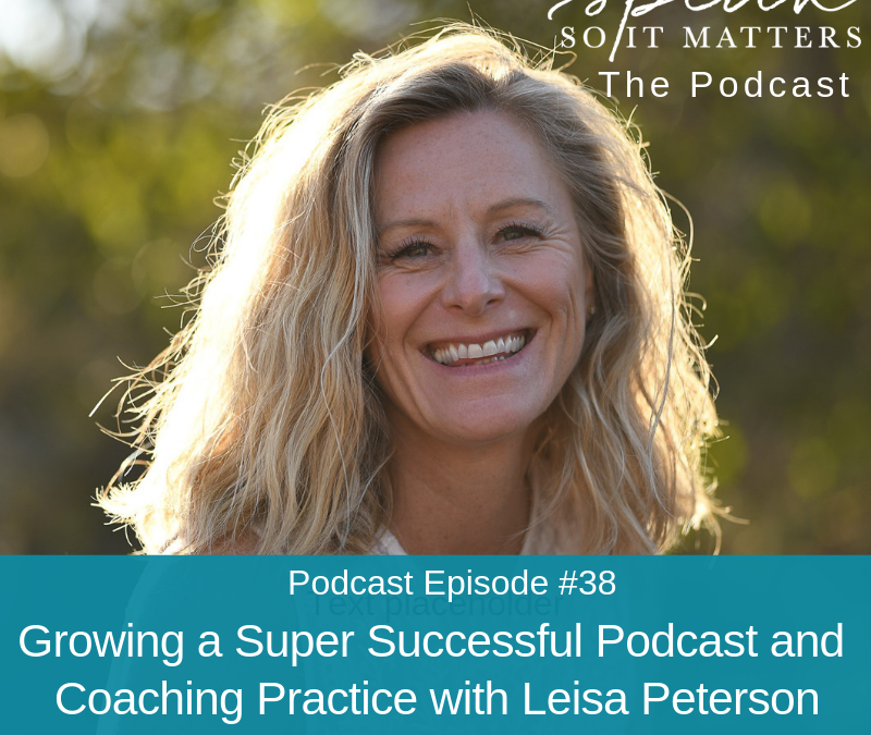 Ep #38: Growing a Super Successful Podcast and Coaching Practice with Leisa Peterson