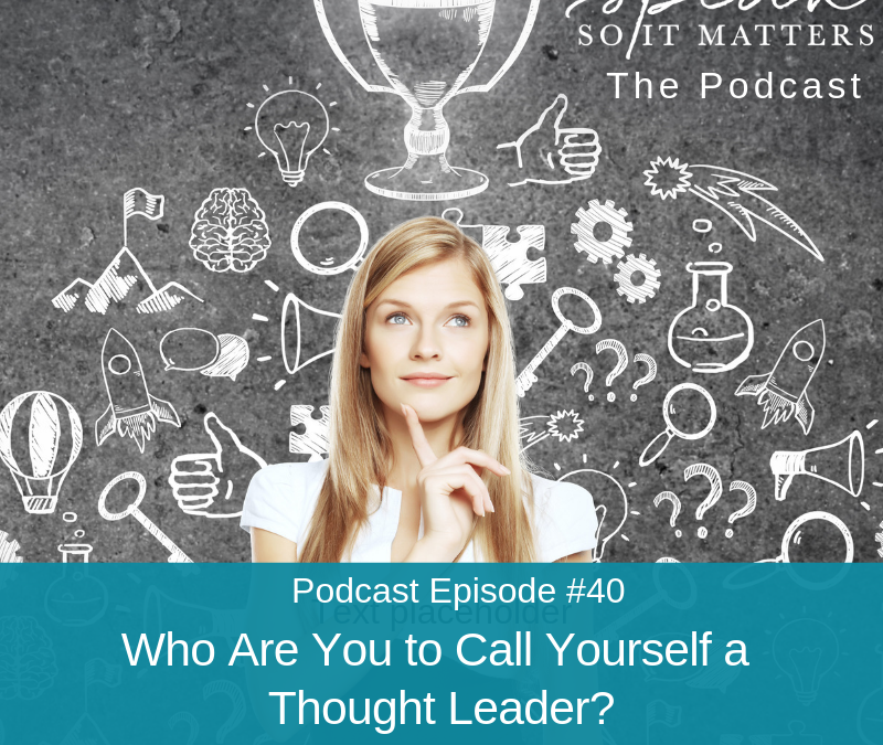 Ep #40: Who Are You to Call Yourself a Thought Leader?