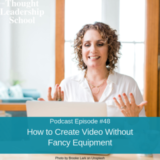 Ep #48: How to Create Great Video Without Fancy Equipment