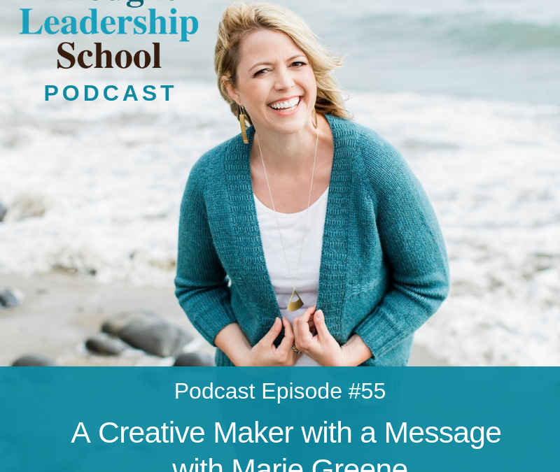 Ep #55: A Creative Maker with a Message with Marie Greene