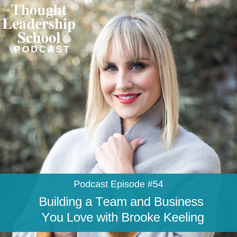 Ep #54: Building a Team and Business You Love with Brooke Keeling