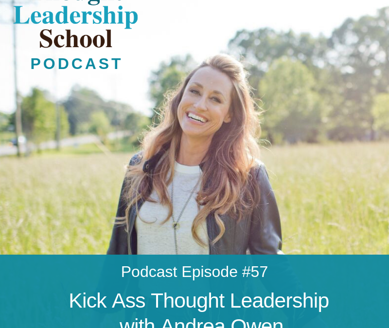 Ep #57: Kick Ass Thought Leadership with Andrea Owen