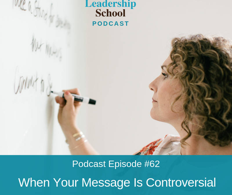 Ep #62: When Your Message Is Controversial