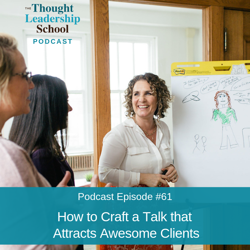 Ep #61: How to Craft a Talk that Attracts Awesome Clients