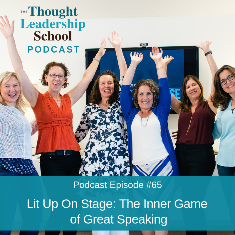 Ep #65: Lit Up On Stage: The Inner Game of Great Speaking