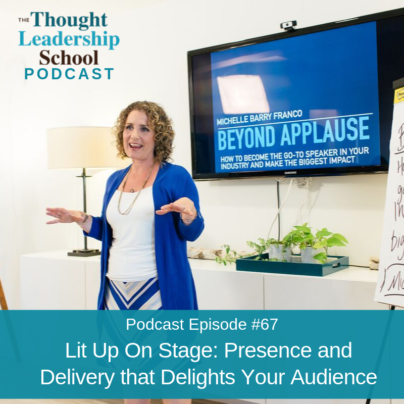 Ep #67: Lit Up On Stage: Presence and Delivery that Delights Your Audience