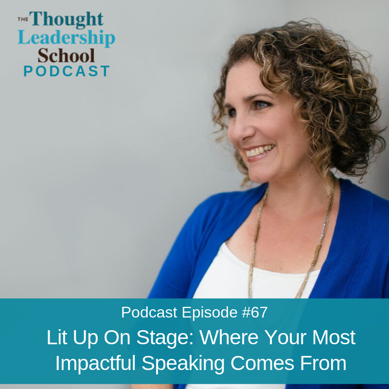 Ep #68: Lit Up On Stage: Where Your Most Impactful Speaking Comes From