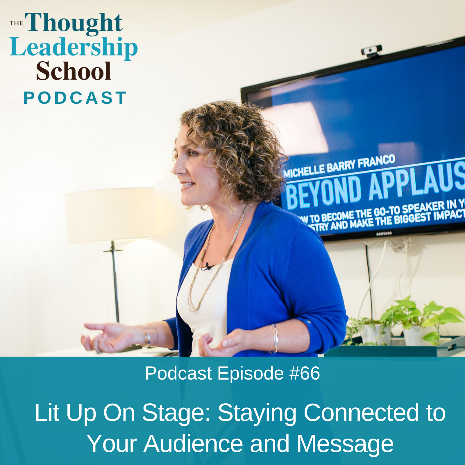 Ep #66: Lit Up On Stage: Staying Connected to Your Audience and Message
