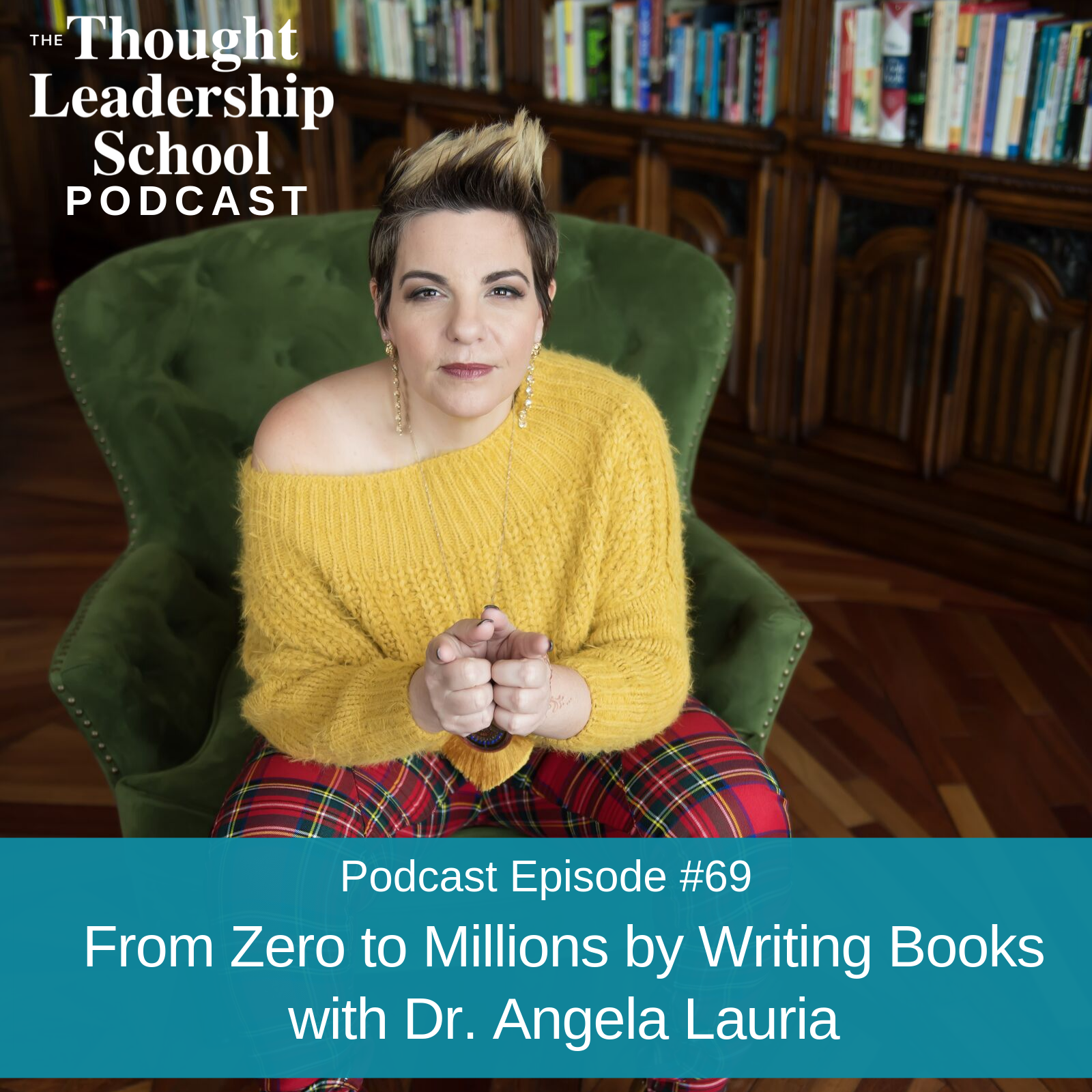 Ep #69: From Zero to Millions by Writing Books with Dr. Angela Lauria