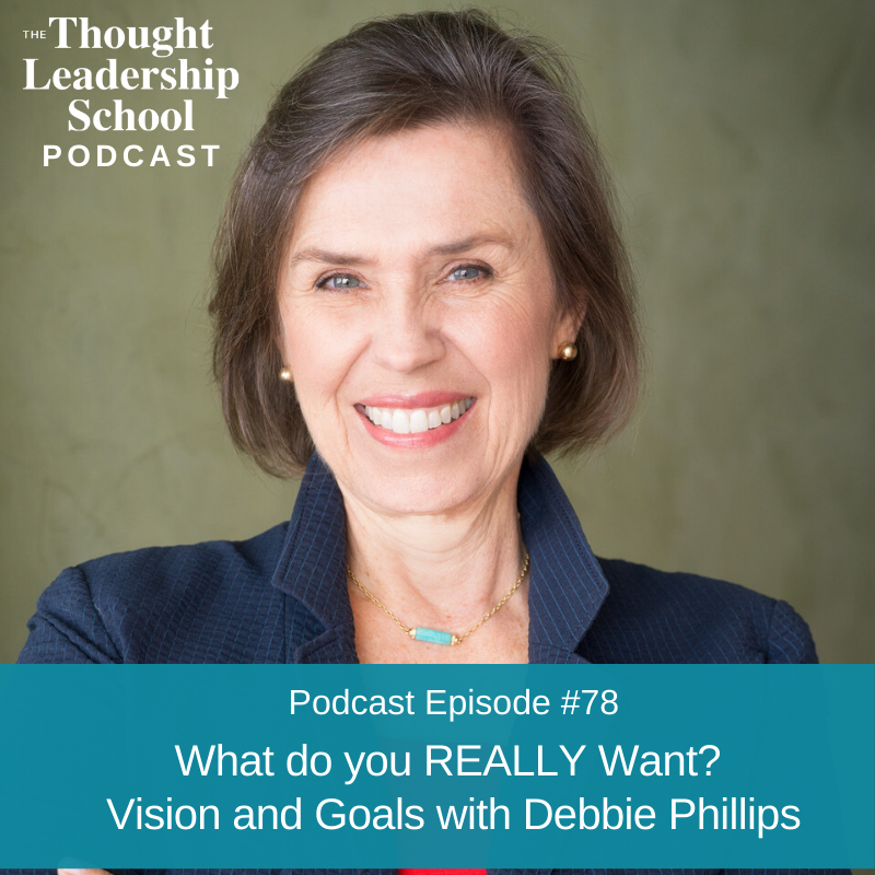 Ep #78: What do you REALLY Want? Vision and Goals with Debbie Phillips