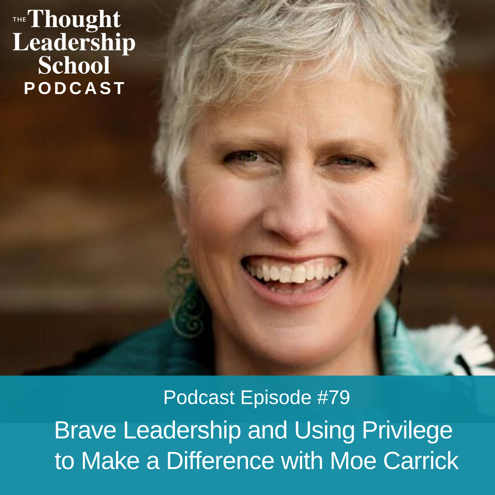 Ep #79: Brave Leadership and Using Privilege to Make a Difference with Moe Carrick