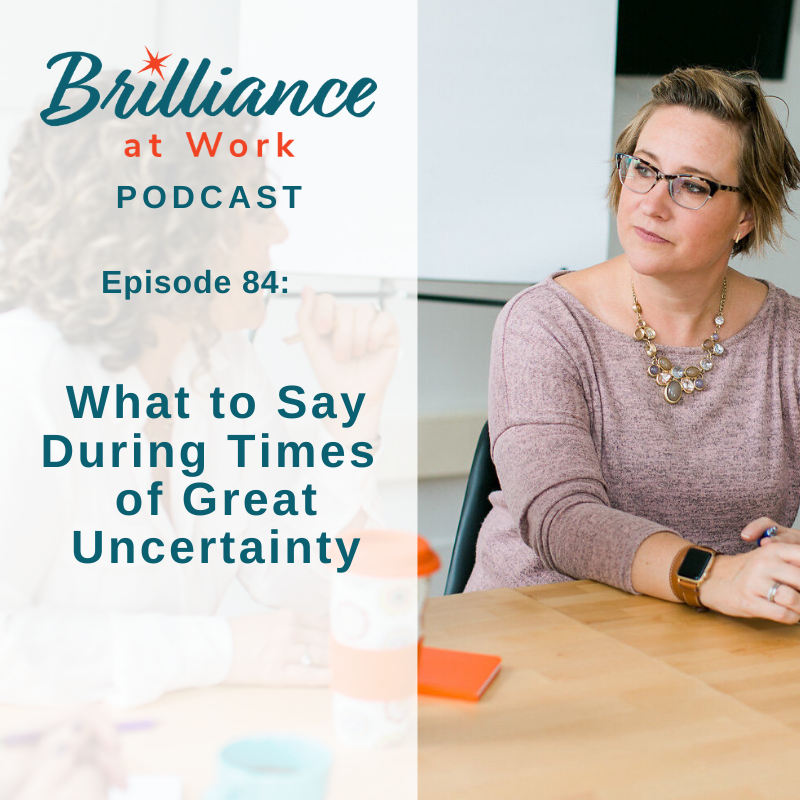 Ep #85: What to Say in Times of Great Uncertainty