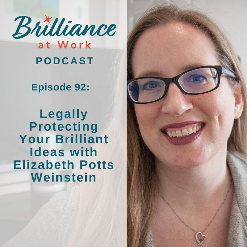 BRILLIANCE AT WORK PODCAST EP #92: Legally Protecting Your Ideas with Elizabeth Potts Weinstein | MICHELLEBARRYFRANCO.COM