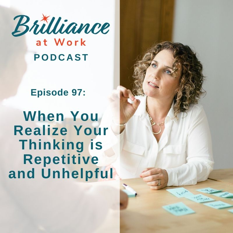 Ep #97: When You Realize Your Thinking is Repetitive and Unhelpful