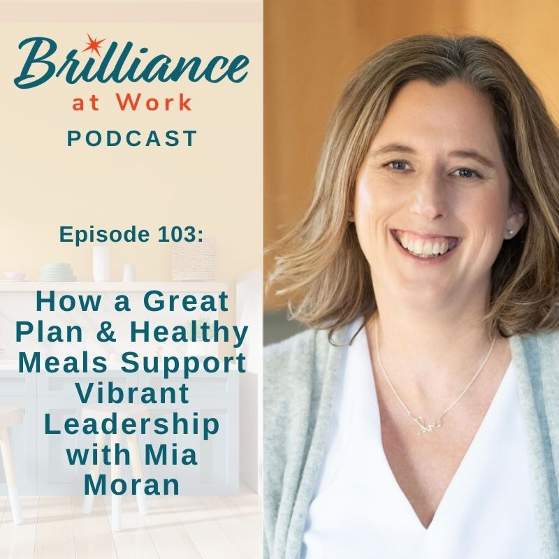 Ep 103: How a Great Plan & Healthy Meals Support Vibrant Leadership