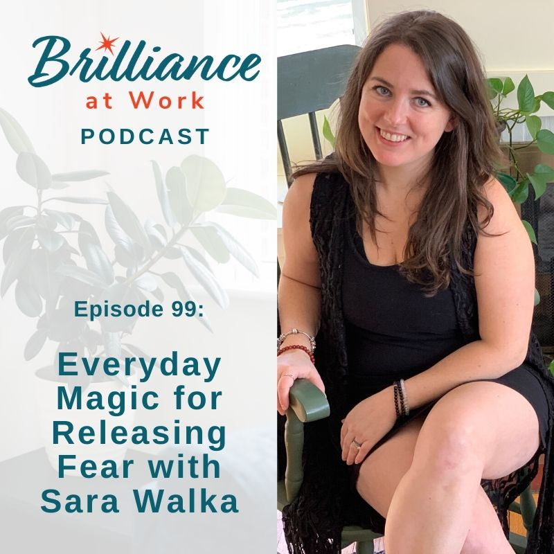 Ep #99: Everyday Magic for Releasing Fear with Sara Walka