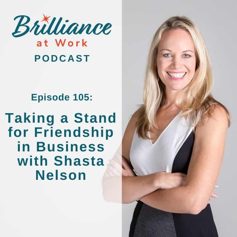 Ep 105: Taking a Stand for Friendship in Business with Shasta Nelson
