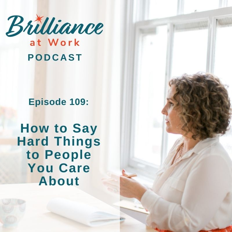 Ep 109: How to Say Hard Things to People You Care About