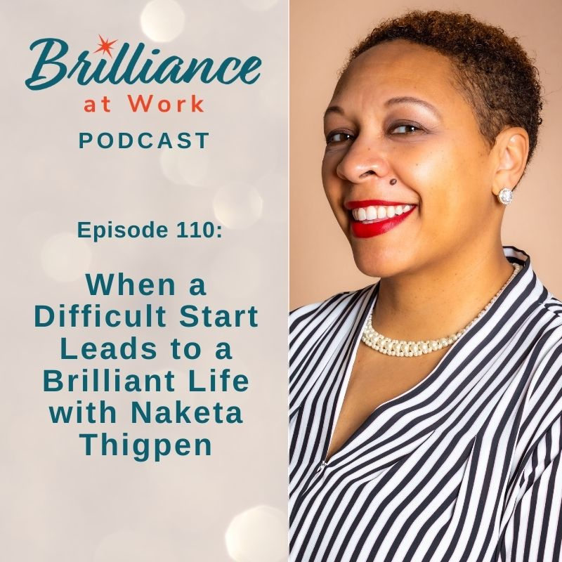 Ep 110: When a Difficult Start Leads to a Brilliant Life with Naketa Thigpen