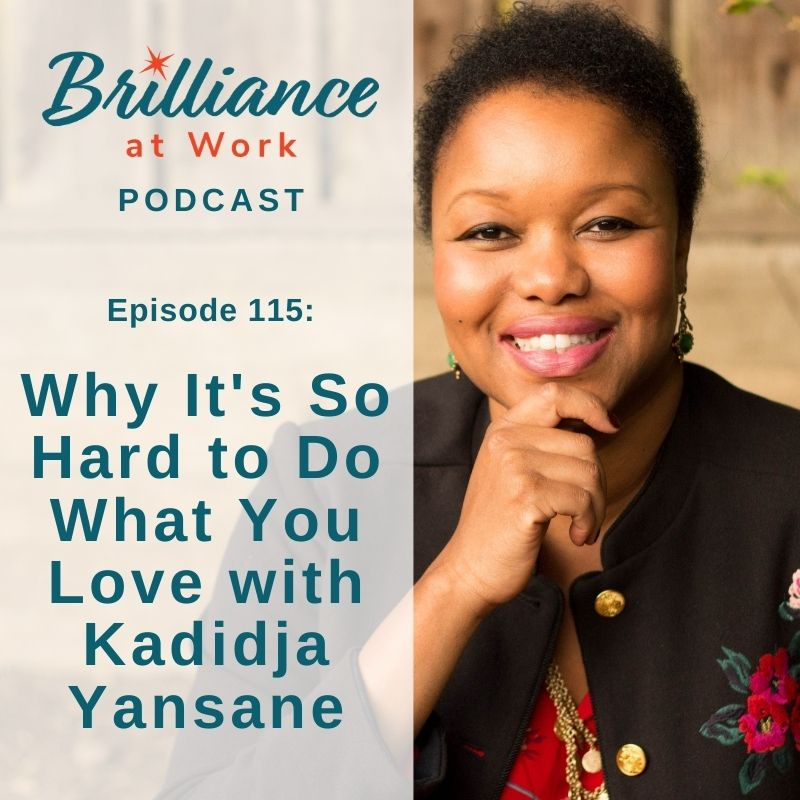 Ep 115: Why It's So Hard to Do What You Love with Kadidja Yansane