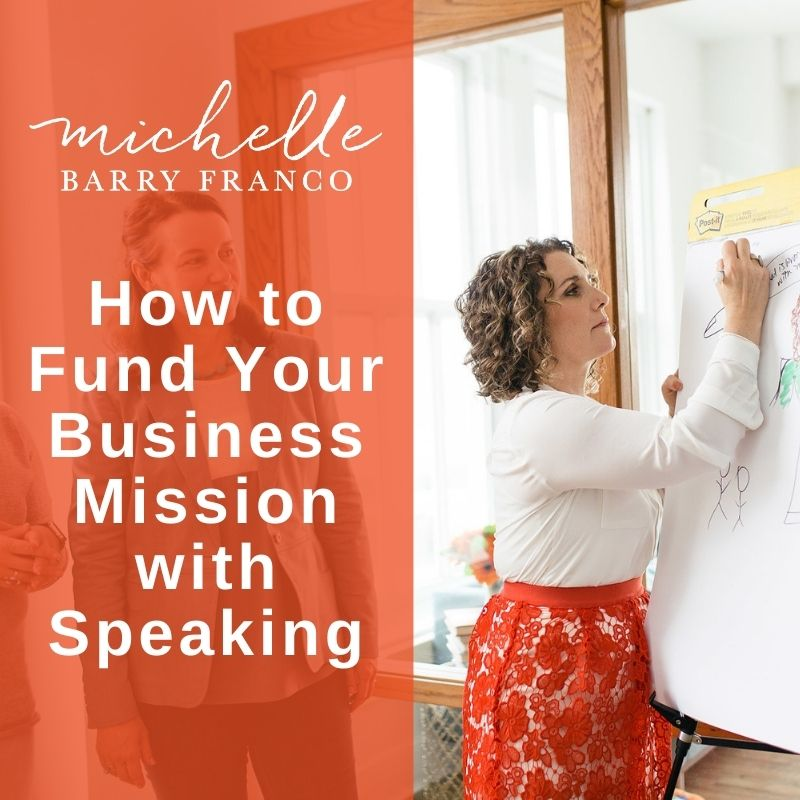 How to Fund Your Business Mission with Speaking