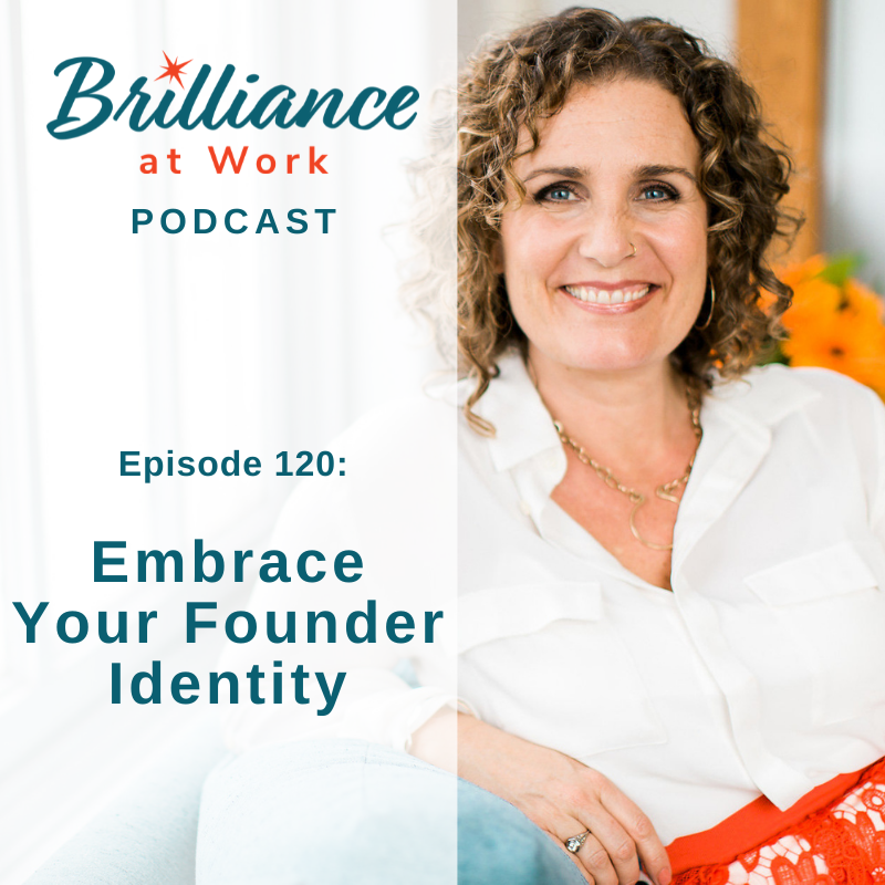 Ep 120: Embrace Your Founder Identity