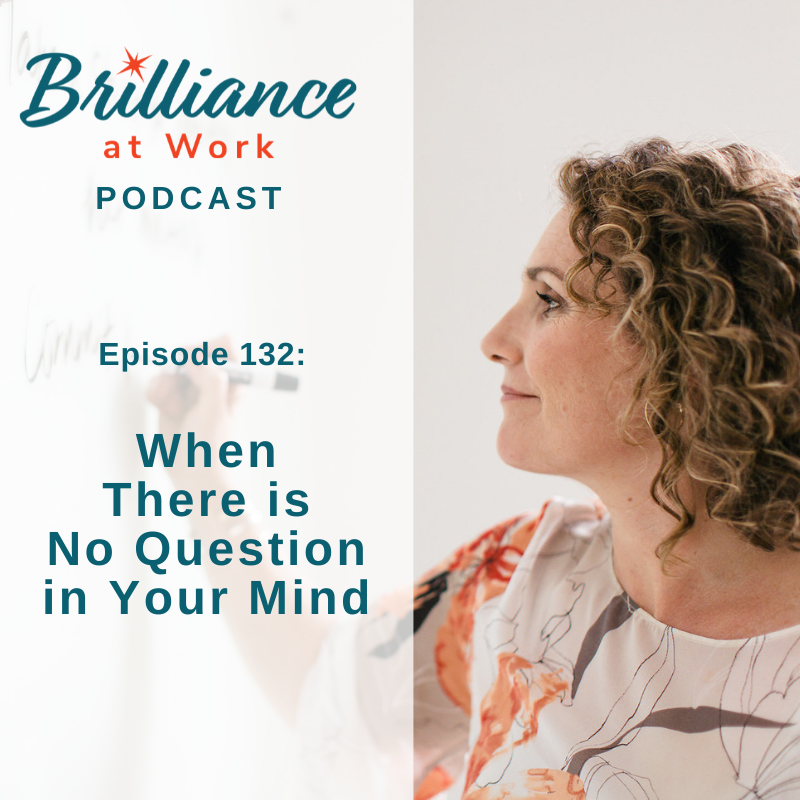 Ep 132: When There is No Question in Your Mind